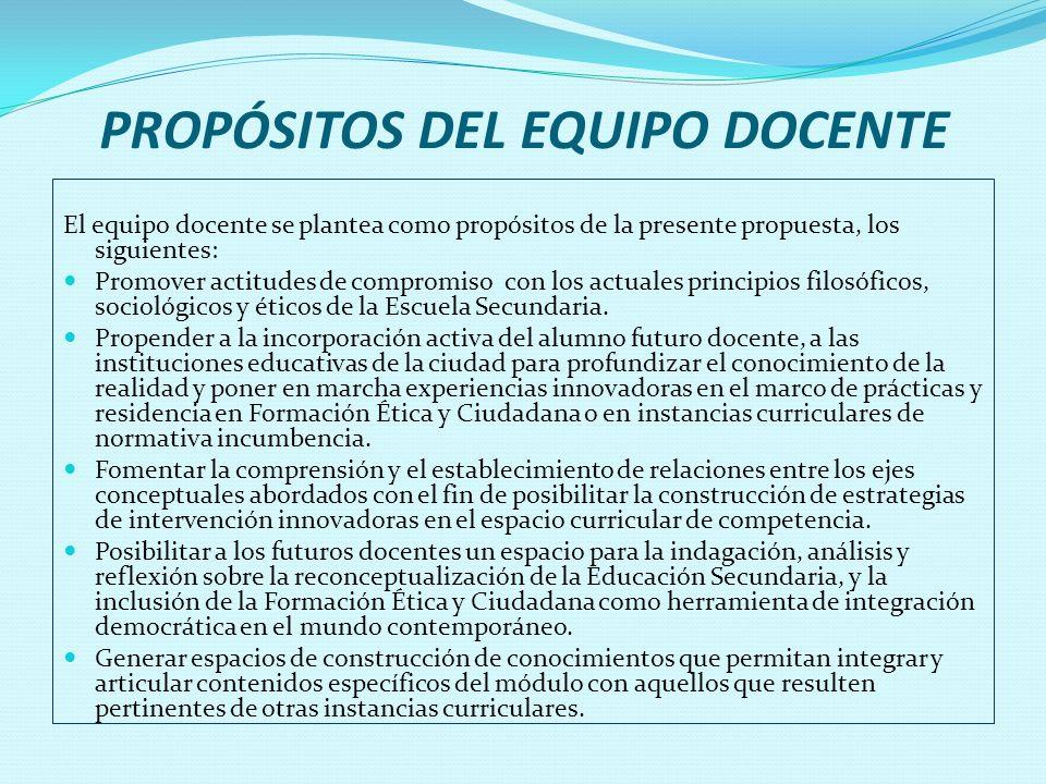 PROPÓSITOS DEL EQUIPO DOCENTE El equipo docente se plantea como propósitos de la presente propuesta, los siguientes: Promover actitudes de compromiso