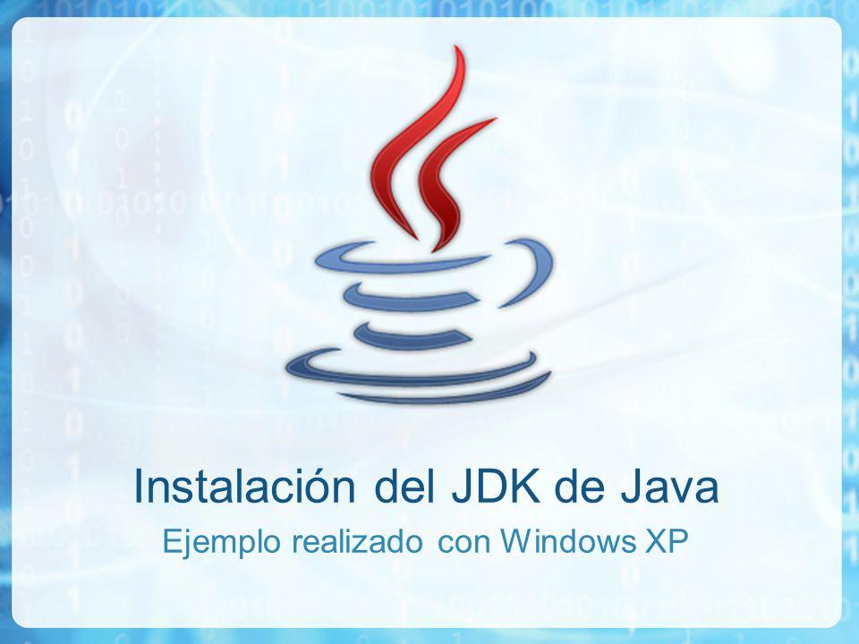 Instalación del JDK de Java Ejemplo realizado con Windows XP