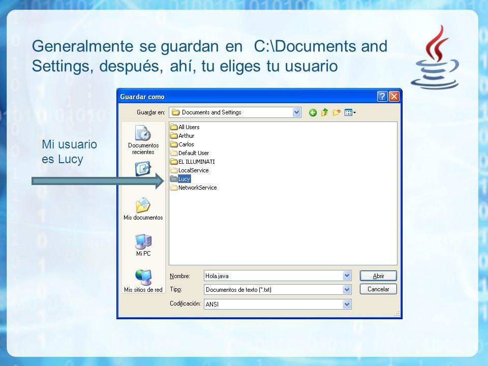 Generalmente se guardan en C:\Documents and Settings, después, ahí, tu eliges tu usuario Mi usuario es Lucy