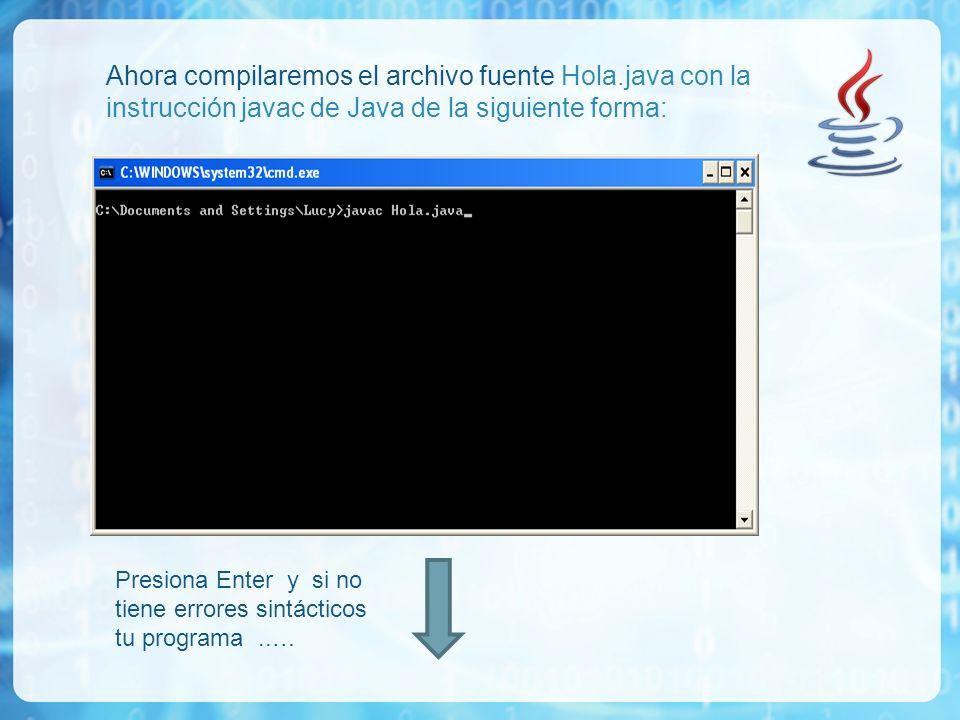 Ahora compilaremos el archivo fuente Hola.java con la instrucción javac de Java de la siguiente forma: Presiona Enter y si no tiene errores sintáctico