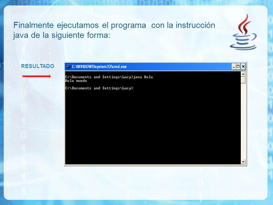 Finalmente ejecutamos el programa con la instrucción java de la siguiente forma: RESULTADO