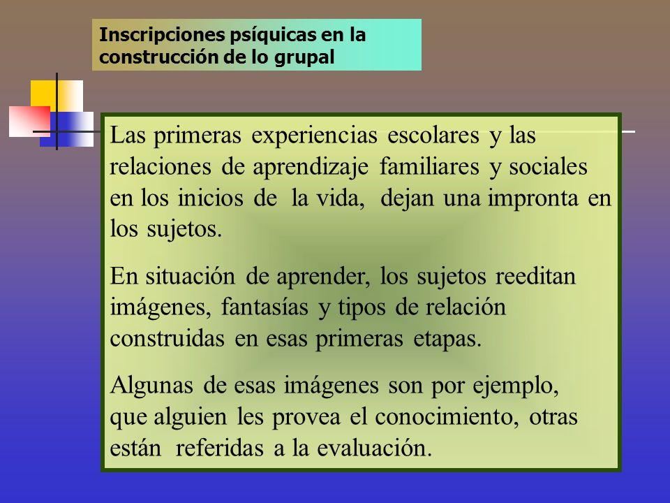 Inscripciones psíquicas en la construcción de lo grupal Las primeras experiencias escolares y las relaciones de aprendizaje familiares y sociales en l