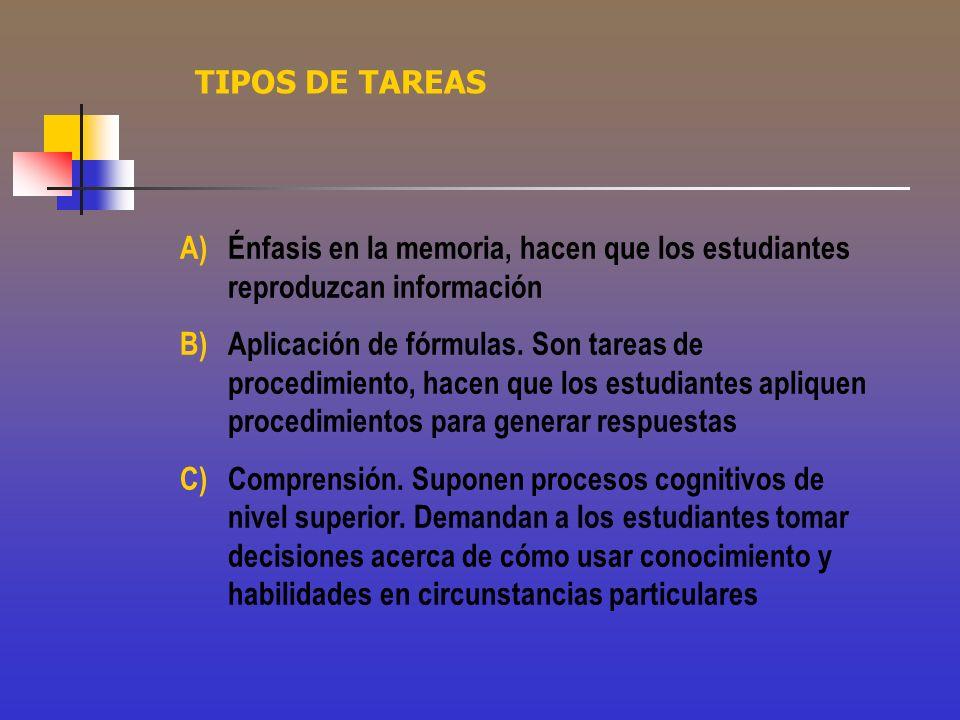 TIPOS DE TAREAS A)Énfasis en la memoria, hacen que los estudiantes reproduzcan información B)Aplicación de fórmulas. Son tareas de procedimiento, hace