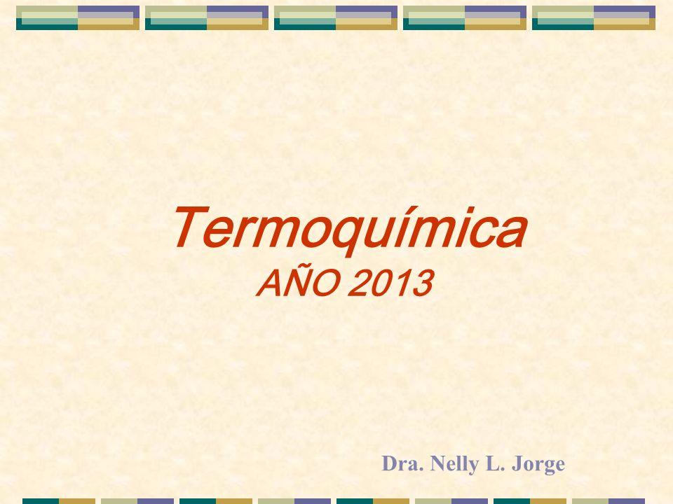 Termoquímica AÑO 2013 Dra. Nelly L. Jorge
