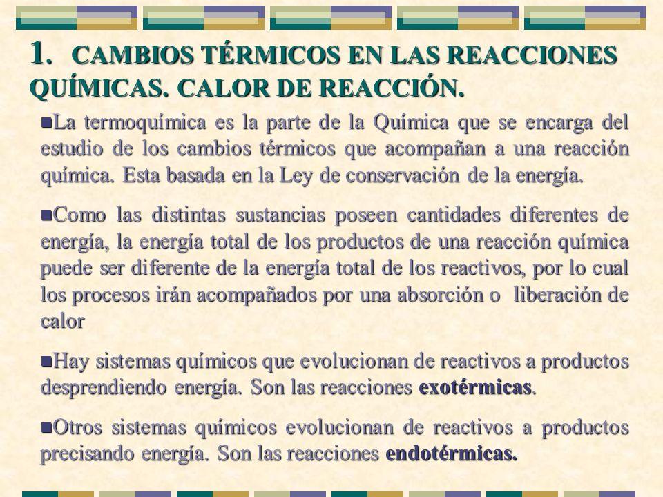1. CAMBIOS TÉRMICOS EN LAS REACCIONES QUÍMICAS. CALOR DE REACCIÓN. n La termoquímica es la parte de la Química que se encarga del estudio de los cambi