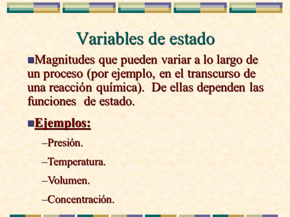 Variables de estado n Magnitudes que pueden variar a lo largo de un proceso (por ejemplo, en el transcurso de una reacción química). De ellas dependen