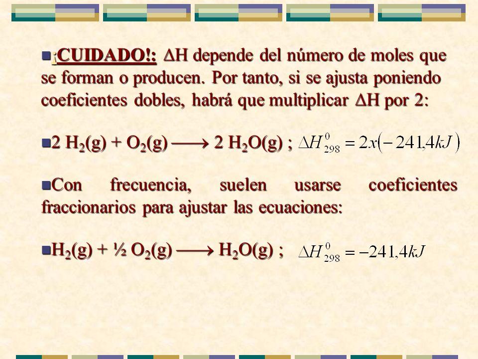 n ¡CUIDADO!: H depende del número de moles que se forman o producen. Por tanto, si se ajusta poniendo coeficientes dobles, habrá que multiplicar H por