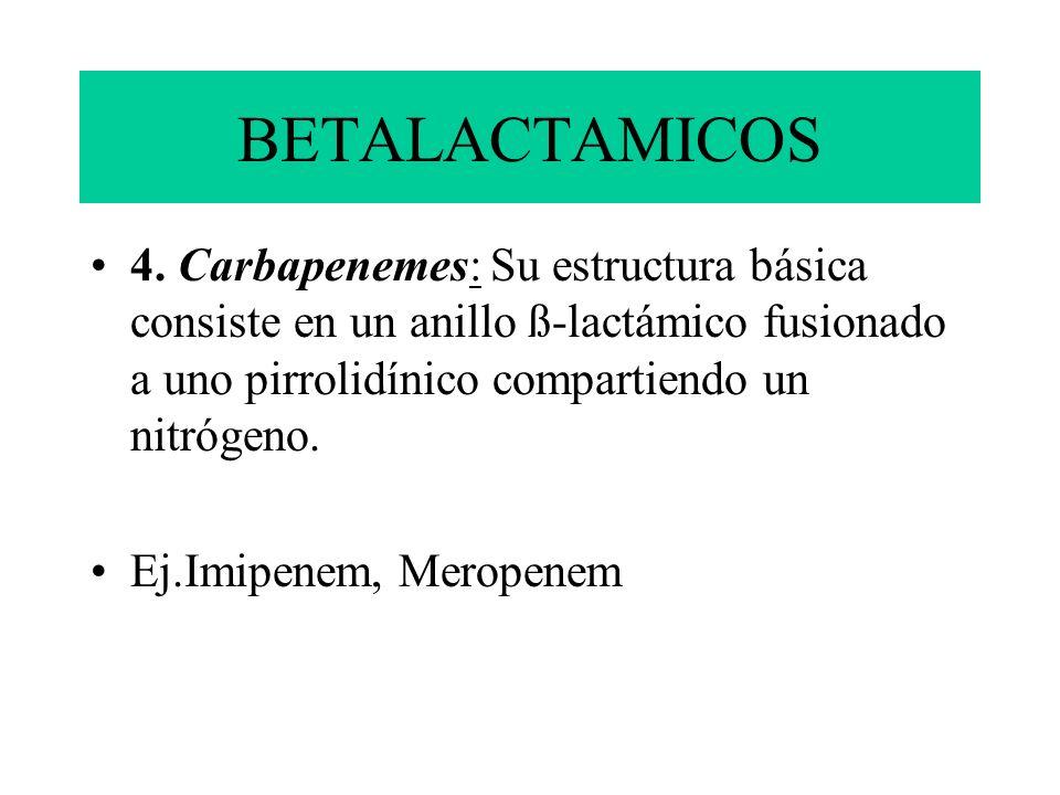 BETALACTAMICOS 4. Carbapenemes: Su estructura básica consiste en un anillo ß-lactámico fusionado a uno pirrolidínico compartiendo un nitrógeno. Ej.Imi