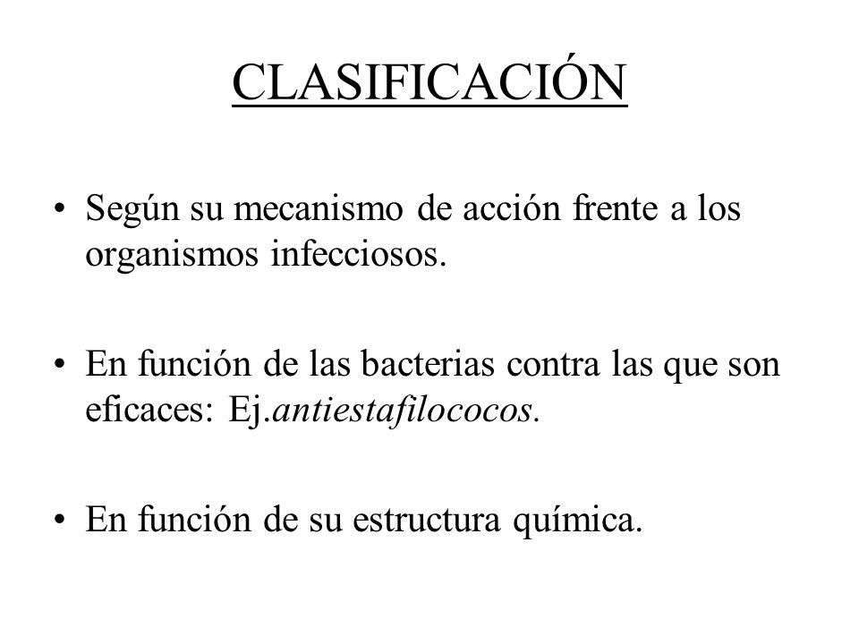 CLASIFICACIÓN Según su mecanismo de acción frente a los organismos infecciosos. En función de las bacterias contra las que son eficaces: Ej.antiestafi