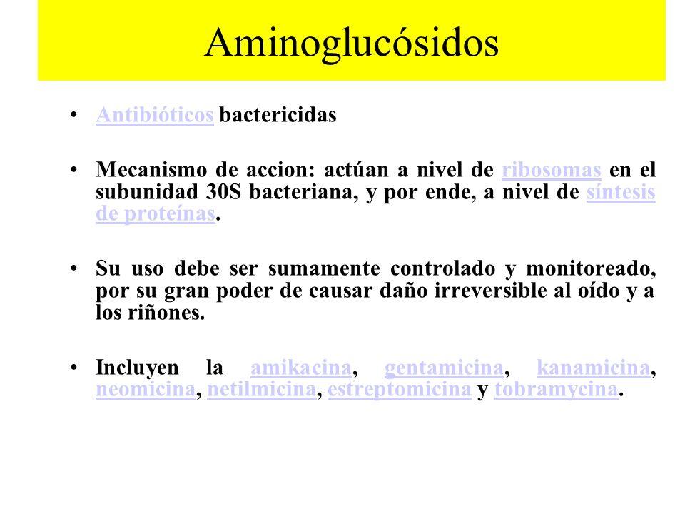 Aminoglucósidos Antibióticos bactericidasAntibióticos Mecanismo de accion: actúan a nivel de ribosomas en el subunidad 30S bacteriana, y por ende, a n