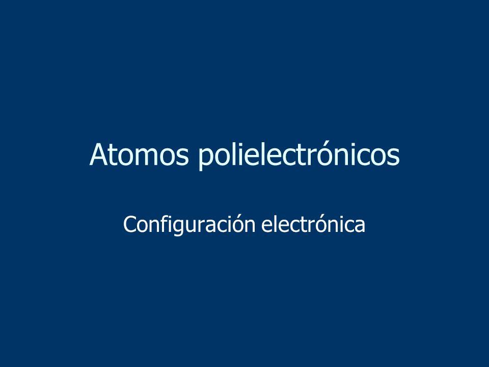 Atomos polielectrónicos Configuración electrónica