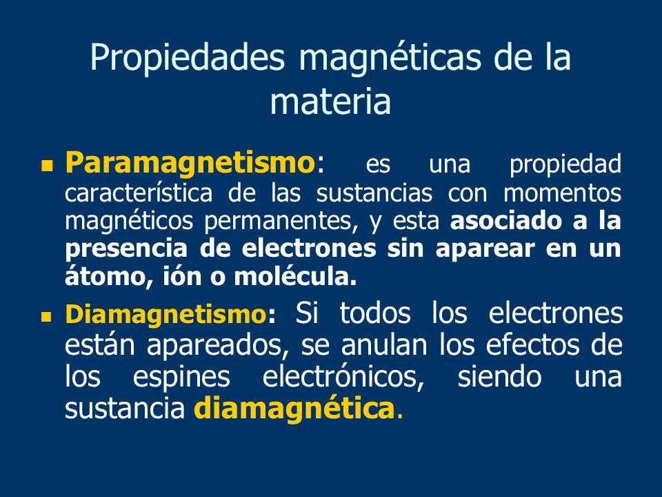 Propiedades magnéticas de la materia Paramagnetismo: es una propiedad característica de las sustancias con momentos magnéticos permanentes, y esta aso