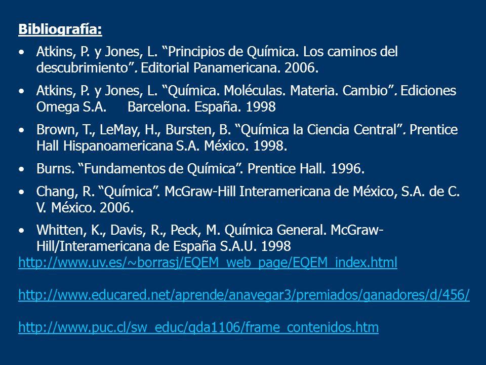 Bibliografía: Atkins, P. y Jones, L. Principios de Química. Los caminos del descubrimiento. Editorial Panamericana. 2006. Atkins, P. y Jones, L. Quími