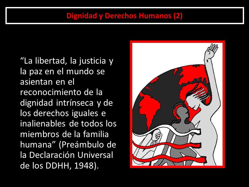 Dignidad y Derechos Humanos (2) La libertad, la justicia y la paz en el mundo se asientan en el reconocimiento de la dignidad intrínseca y de los dere