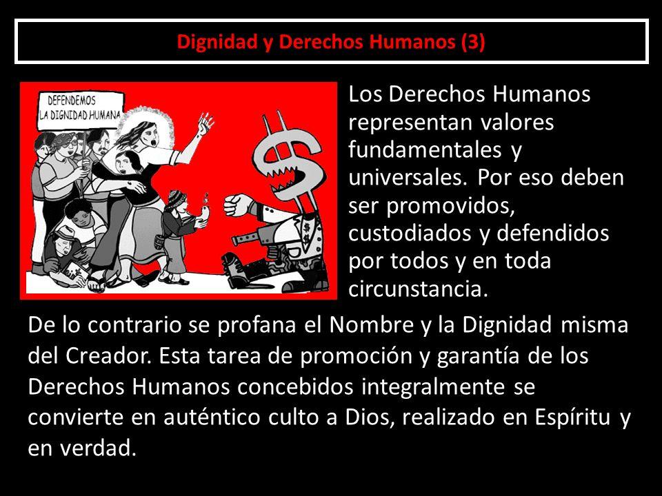 Dignidad y Derechos Humanos (3) Los Derechos Humanos representan valores fundamentales y universales. Por eso deben ser promovidos, custodiados y defe