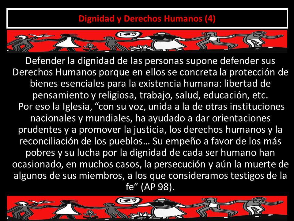 Dignidad y Derechos Humanos (4) Defender la dignidad de las personas supone defender sus Derechos Humanos porque en ellos se concreta la protección de