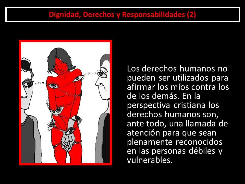 Dignidad, Derechos y Responsabilidades (2) Los derechos humanos no pueden ser utilizados para afirmar los míos contra los de los demás. En la perspect