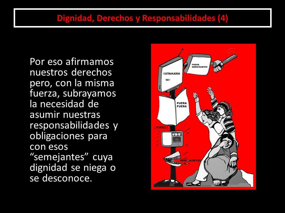 Por eso afirmamos nuestros derechos pero, con la misma fuerza, subrayamos la necesidad de asumir nuestras responsabilidades y obligaciones para con es