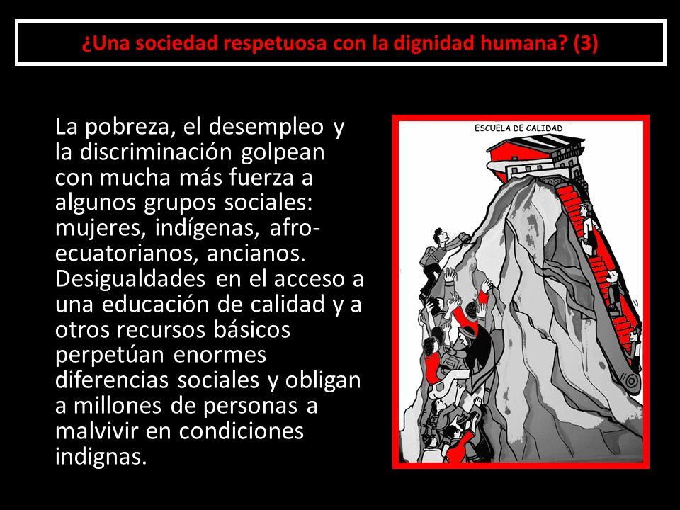 ¿Una sociedad respetuosa con la dignidad humana? (3) La pobreza, el desempleo y la discriminación golpean con mucha más fuerza a algunos grupos social