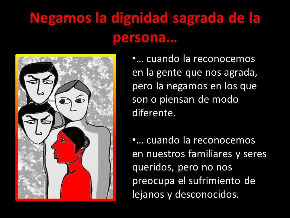 Negamos la dignidad sagrada de la persona… (2) … cuando respetamos más y tratamos mejor a los poderosos que a los pobres.