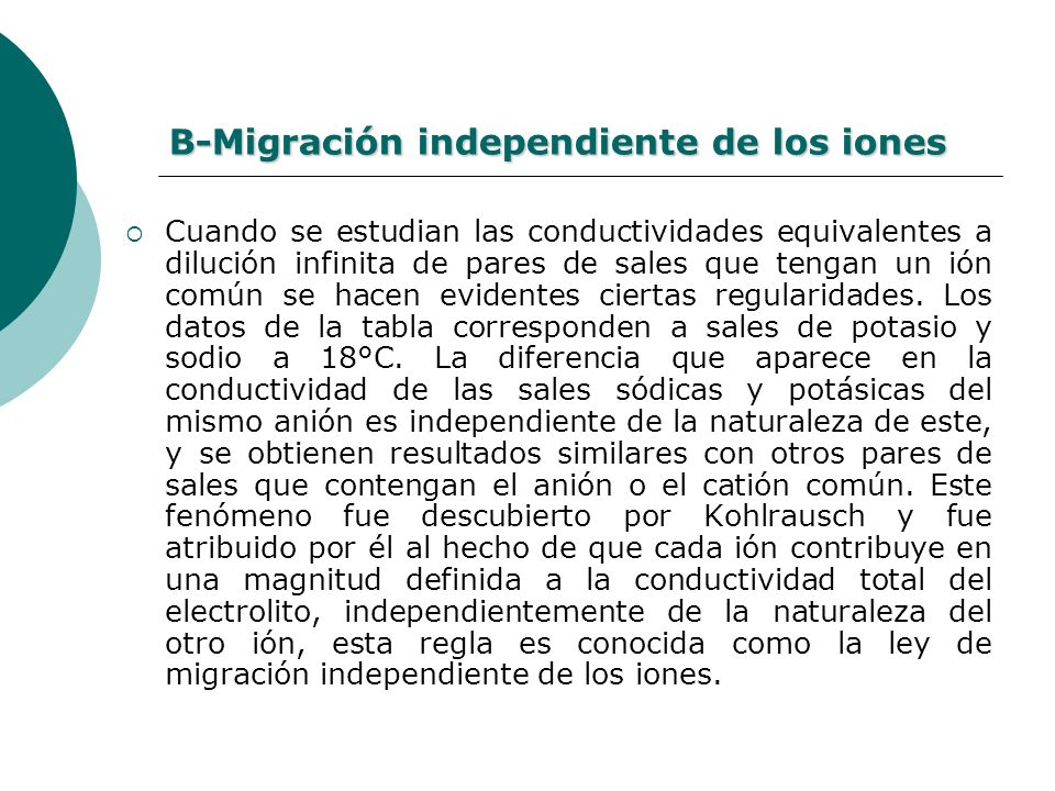 B-Migración independiente de los iones Cuando se estudian las conductividades equivalentes a dilución infinita de pares de sales que tengan un ión com