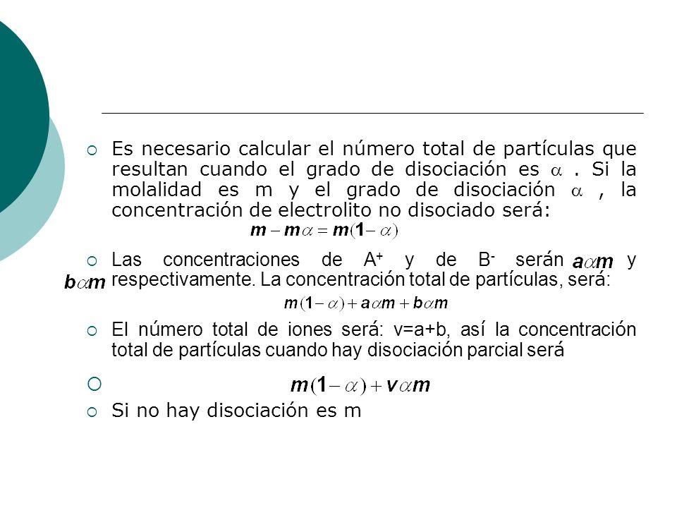 Es necesario calcular el número total de partículas que resultan cuando el grado de disociación es. Si la molalidad es m y el grado de disociación, la