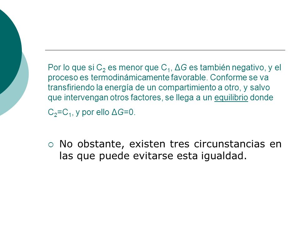 Por lo que si C 2 es menor que C 1, ΔG es también negativo, y el proceso es termodinámicamente favorable. Conforme se va transfiriendo la energía de u