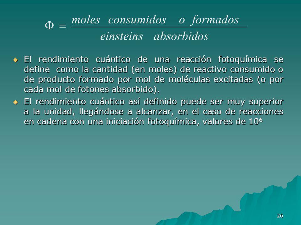El rendimiento cuántico de una reacción fotoquímica se define como la cantidad (en moles) de reactivo consumido o de producto formado por mol de moléc
