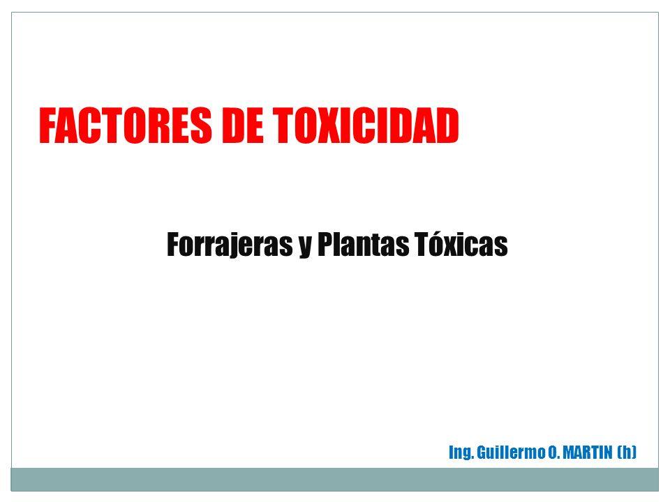 FACTORES DE TOXICIDAD Forrajeras y Plantas Tóxicas Ing. Guillermo O. MARTIN (h)
