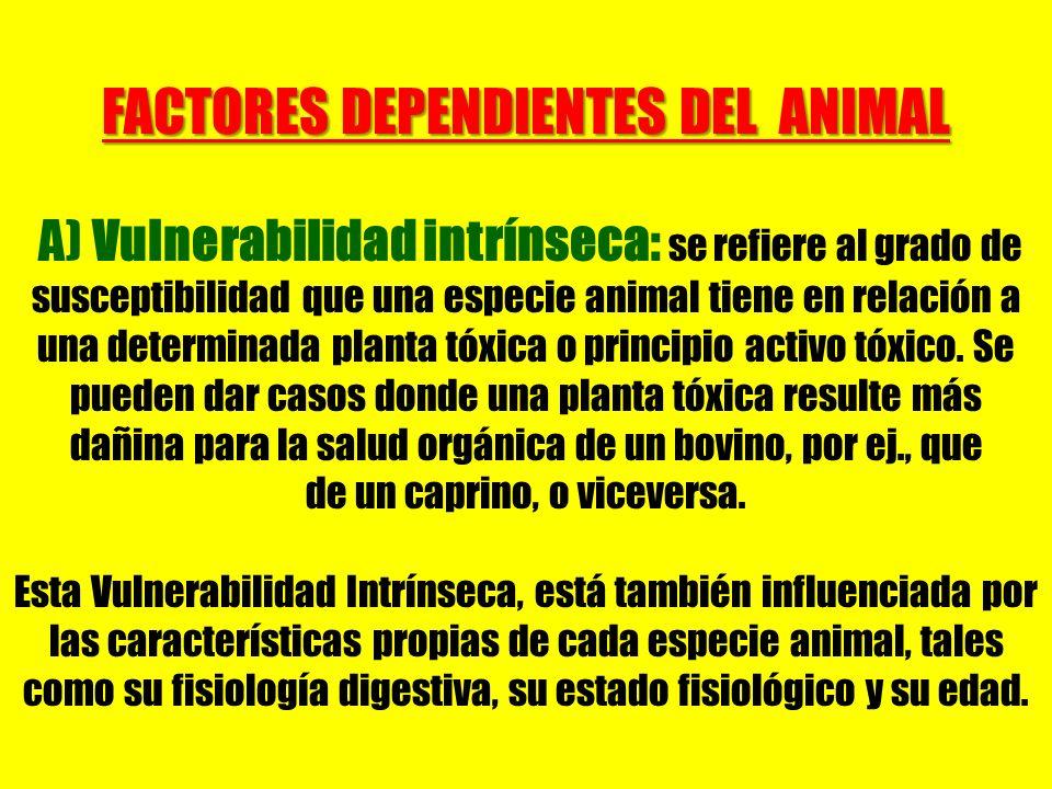 FACTORES DEPENDIENTES DEL ANIMAL A) Vulnerabilidad intrínseca: se refiere al grado de susceptibilidad que una especie animal tiene en relación a una d