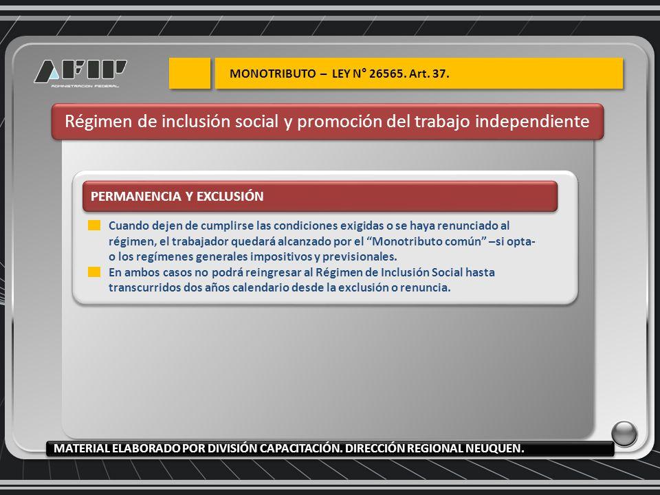 Régimen de inclusión social y promoción del trabajo independiente PERMANENCIA Y EXCLUSIÓN Cuando dejen de cumplirse las condiciones exigidas o se haya