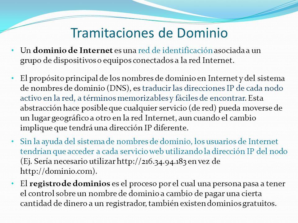 Tramitaciones de Dominio Un dominio de Internet es una red de identificación asociada a un grupo de dispositivos o equipos conectados a la red Internet.