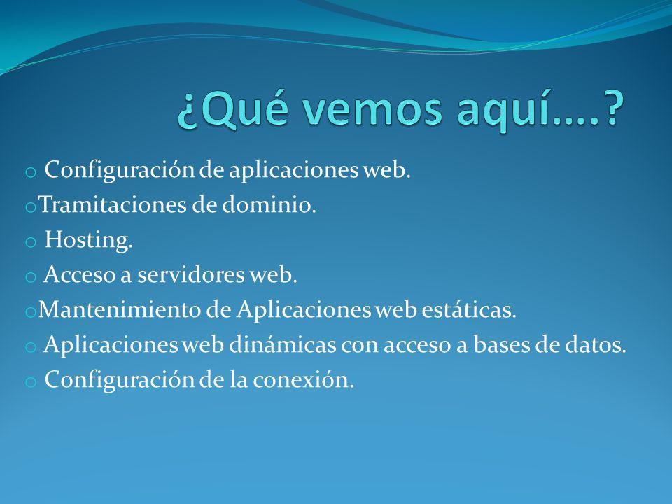 o Configuración de aplicaciones web.o Tramitaciones de dominio.