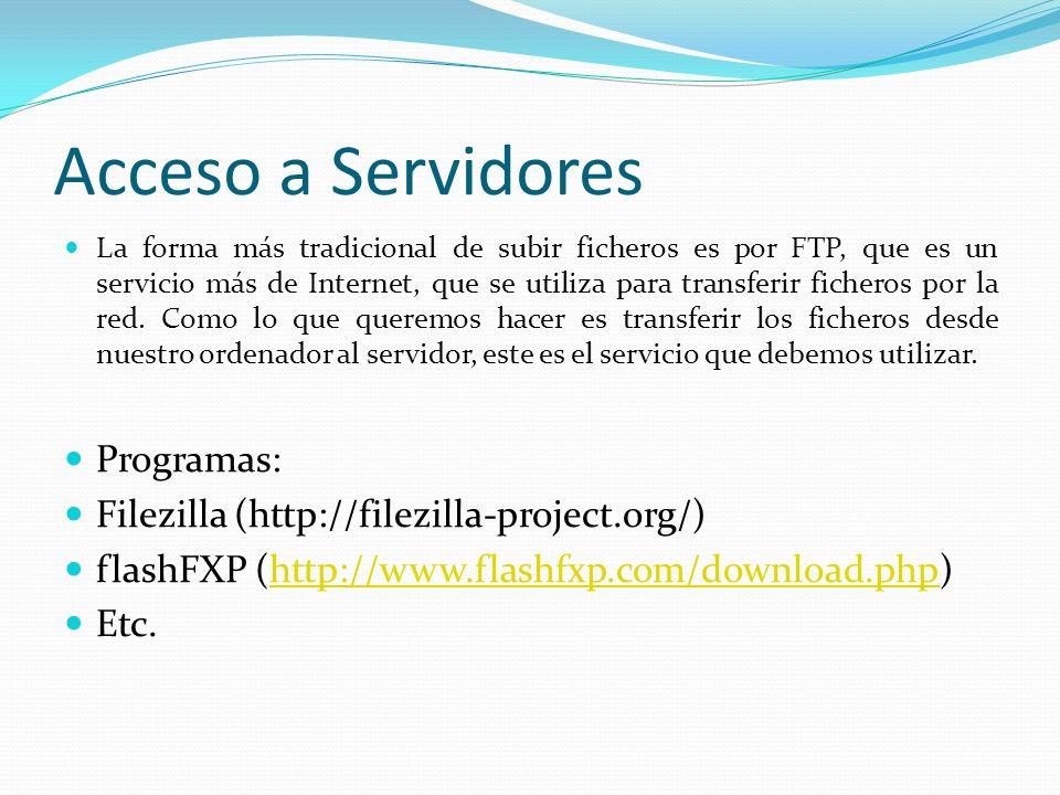 Acceso a Servidores La forma más tradicional de subir ficheros es por FTP, que es un servicio más de Internet, que se utiliza para transferir ficheros por la red.