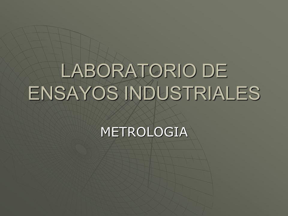 LABORATORIO DE ENSAYOS INDUSTRIALES METROLOGIA