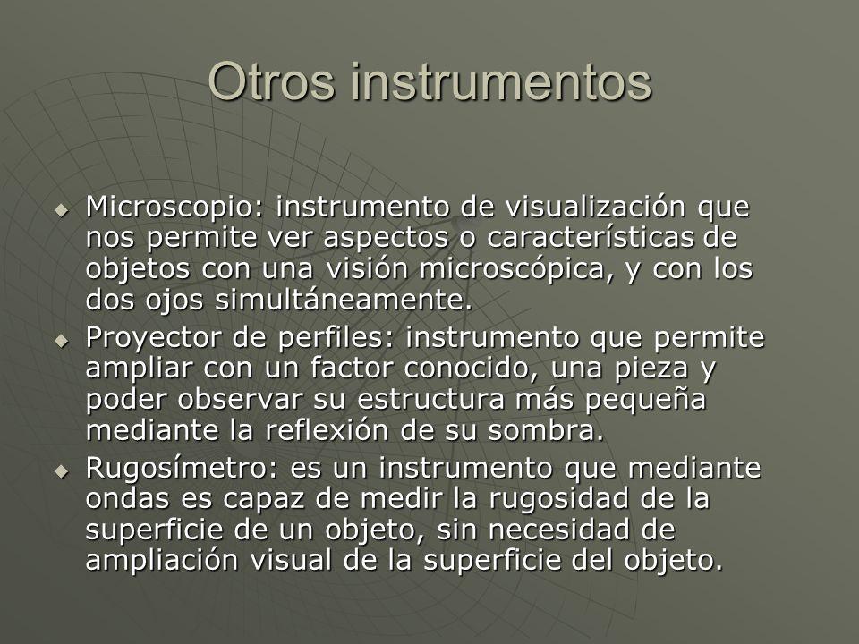 Otros instrumentos Microscopio: instrumento de visualización que nos permite ver aspectos o características de objetos con una visión microscópica, y