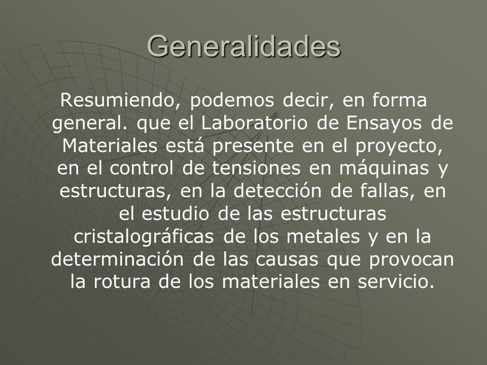 Generalidades Resumiendo, podemos decir, en forma general. que el Laboratorio de Ensayos de Materiales está presente en el proyecto, en el control de