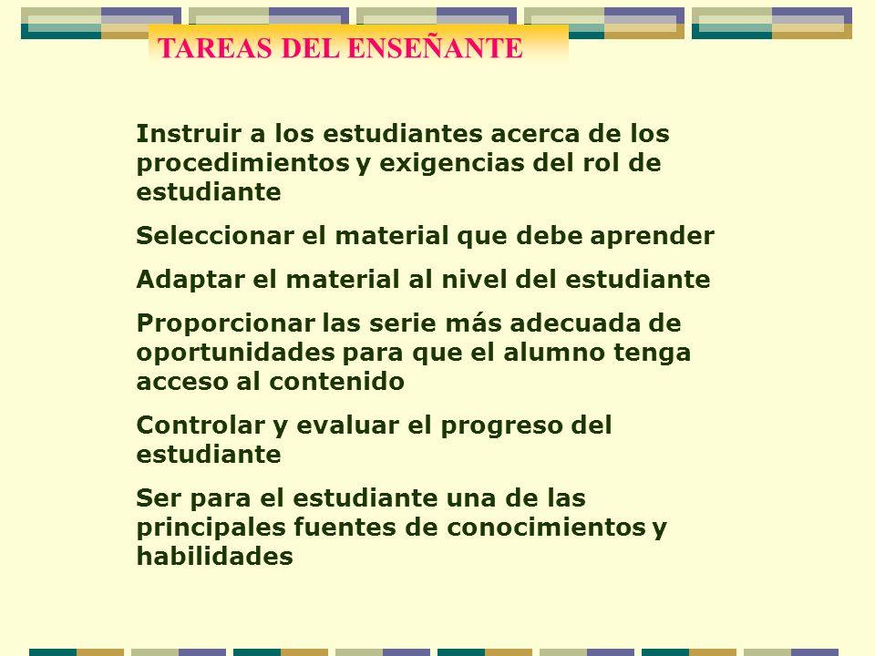 TAREAS DEL ENSEÑANTE Instruir a los estudiantes acerca de los procedimientos y exigencias del rol de estudiante Seleccionar el material que debe apren
