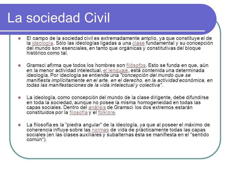 La sociedad Civil El campo de la sociedad civil es extremadamente amplio, ya que constituye el de la ideología. Sólo las ideologías ligadas a una clas