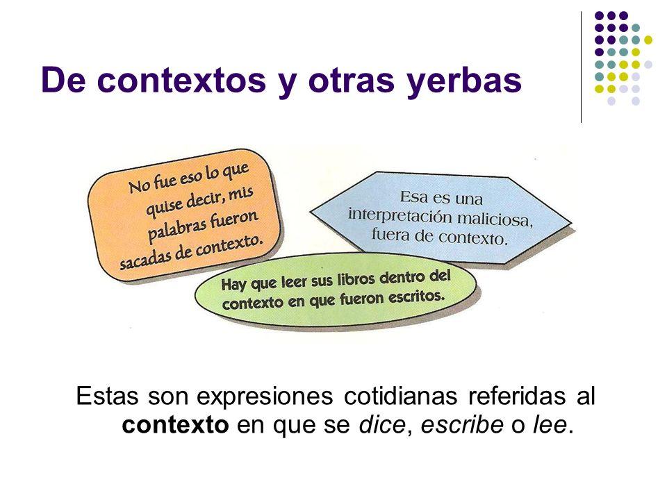 De contextos y otras yerbas Estas son expresiones cotidianas referidas al contexto en que se dice, escribe o lee.