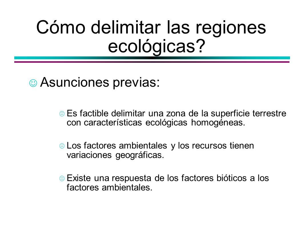Cómo delimitar las regiones ecológicas? Asunciones previas: Es factible delimitar una zona de la superficie terrestre con características ecológicas h