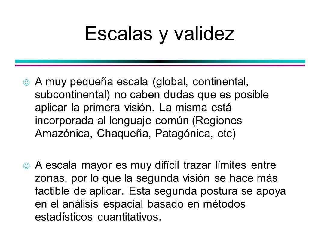 Escalas y validez A muy pequeña escala (global, continental, subcontinental) no caben dudas que es posible aplicar la primera visión. La misma está in
