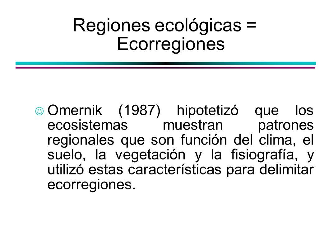 Regiones ecológicas = Ecorregiones Omernik (1987) hipotetizó que los ecosistemas muestran patrones regionales que son función del clima, el suelo, la