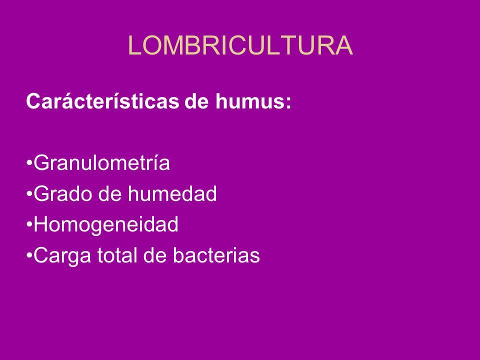 LOMBRICULTURA Carácterísticas de humus: Granulometría Grado de humedad Homogeneidad Carga total de bacterias