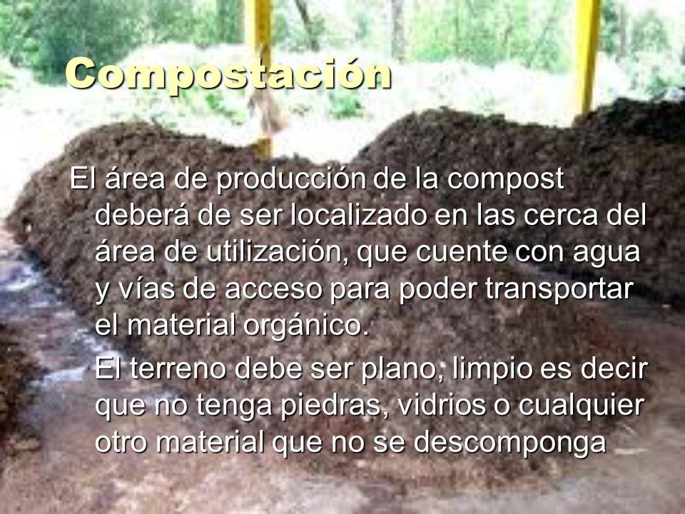 El área de producción de la compost deberá de ser localizado en las cerca del área de utilización, que cuente con agua y vías de acceso para poder tra