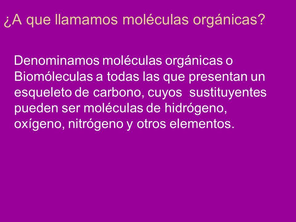¿A que llamamos moléculas orgánicas? Denominamos moléculas orgánicas o Biomóleculas a todas las que presentan un esqueleto de carbono, cuyos sustituye