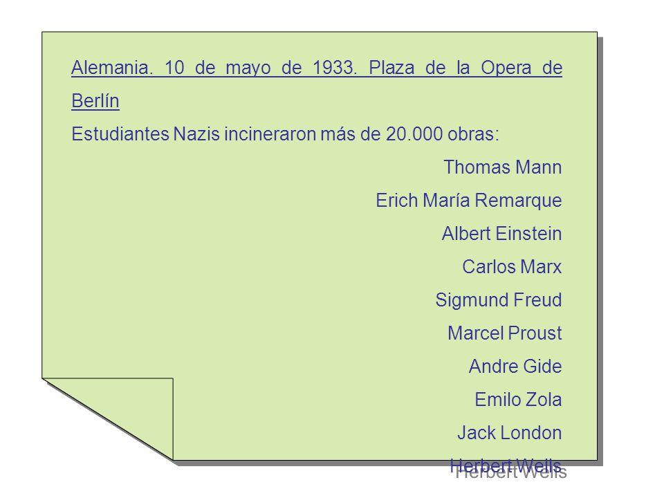 Alemania. 10 de mayo de 1933. Plaza de la Opera de Berlín Estudiantes Nazis incineraron más de 20.000 obras: Thomas Mann Erich María Remarque Albert E