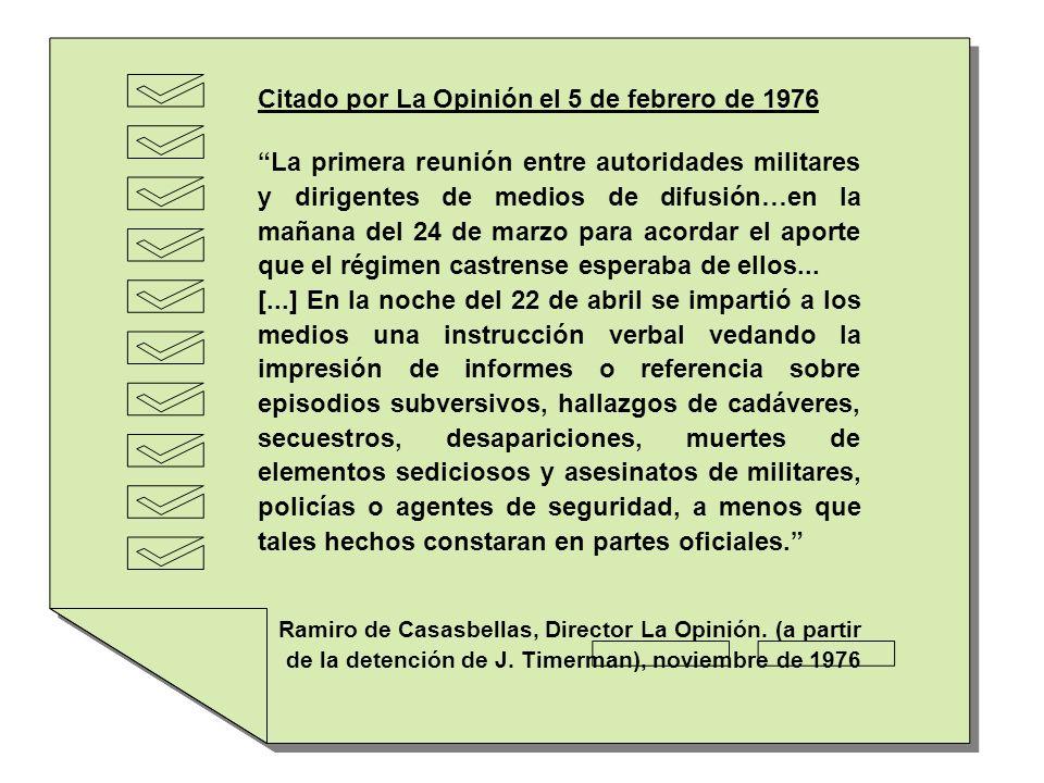 Citado por La Opinión el 5 de febrero de 1976 La primera reunión entre autoridades militares y dirigentes de medios de difusión…en la mañana del 24 de marzo para acordar el aporte que el régimen castrense esperaba de ellos...