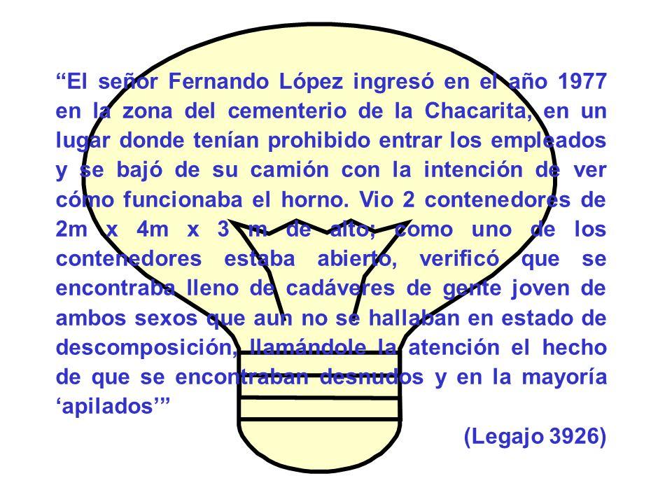 El señor Fernando López ingresó en el año 1977 en la zona del cementerio de la Chacarita, en un lugar donde tenían prohibido entrar los empleados y se bajó de su camión con la intención de ver cómo funcionaba el horno.