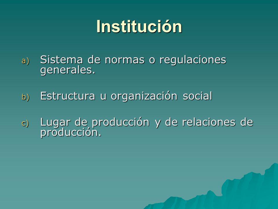 Institución a) Sistema de normas o regulaciones generales.